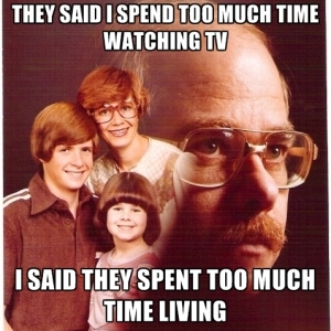 they-said-i-spend-too-much-time-watching-tv-i-said-they-spent-to